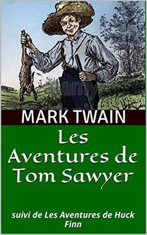 Les Aventures de Tom Sawyer: suivi de Les Aventures de Huck Finn