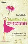 Dancing on Sunshine: 52 kleine Dinge, die dich das Glück spüren lassen