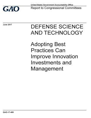 Defense Science and Technology: Adopting Best Practices Can Improve Innovation Investments and Management