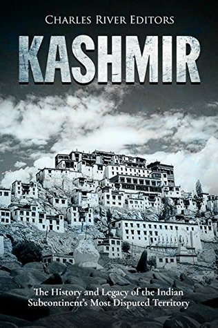 Kashmir: The History and Legacy of the Indian Subcontinent's Most Disputed Territory
