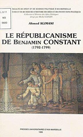 Le Républicanisme de Benjamin Constant (1792-1799) (Collection d'histoire des idées politiques)