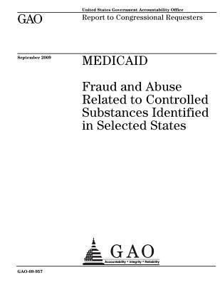Medicaid: Fraud and Abuse Related to Controlled Substances Identified in Selected States: Report to Congressional Requesters.