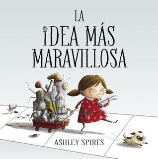 La idea más maravillosa / The Most Magnificent Thing
