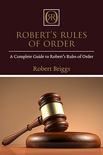 Robert's Rules of Order: A Complete Guide to Robert's Rules of Order