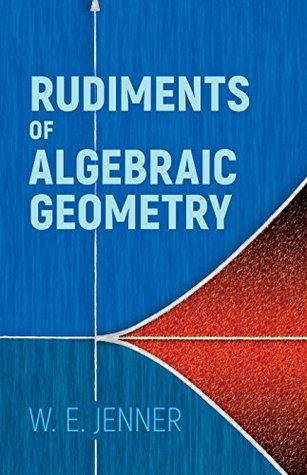 Rudiments of Algebraic Geometry (Dover Books on Mathematics)