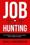 Job Hunting: The Insider's Guide to Job Hunting and Career Change: Learn How to Beat the Job Market, Write the Perfect Resume and Smash it at Interviews