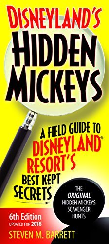 Disneyland's Hidden Mickeys, 6th edition: A Field Guide to Disneyland Resort's Best Kept Secrets
