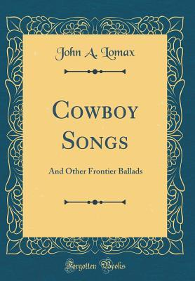 Cowboy Songs: And Other Frontier Ballads