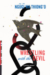 Wrestling with the Devil by Ngũgĩ wa Thiong'o