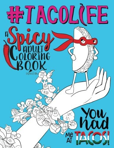 Taco Life: A Spicy Adult Coloring Book: A Unique & Funny Antistress Coloring Gift for Lovers of Tacos, Tex Mex, Guacamole, Salsa & Avocados: Modern Lettering & Calligraphy Premium Cover Design