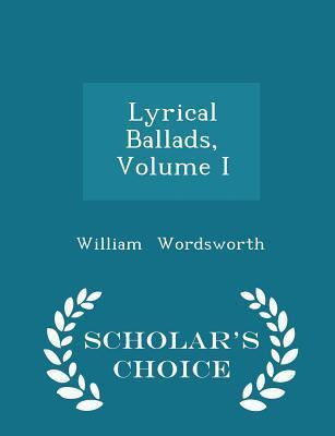 Lyrical Ballads, Volume I - Scholar's Choice Edition