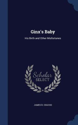 Ginx's Baby: His Birth and Other Misfortunes
