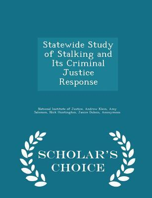 Statewide Study of Stalking and Its Criminal Justice Response - Scholar's Choice Edition