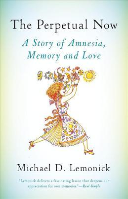 The Perpetual Now: A Story of Amnesia, Memory, and Love