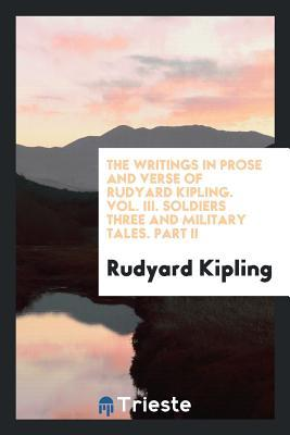 The Writings in Prose and Verse of Rudyard Kipling. Vol. III. Soldiers Three and Military Tales. Part II