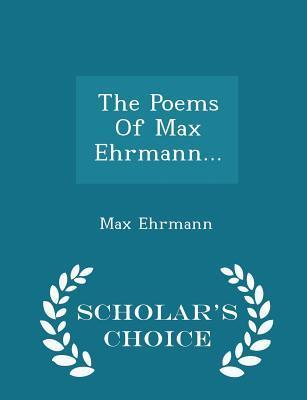 The Poems of Max Ehrmann... - Scholar's Choice Edition