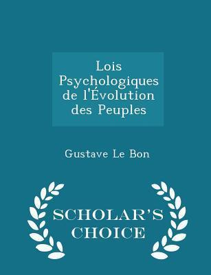 Lois psychologiques de l'évolution des peuples - Scholar's Choice Edition