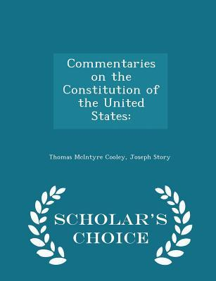 Commentaries on the Constitution of the United States: - Scholar's Choice Edition