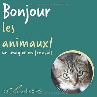 Bonjour les animaux!: Un imagier en français