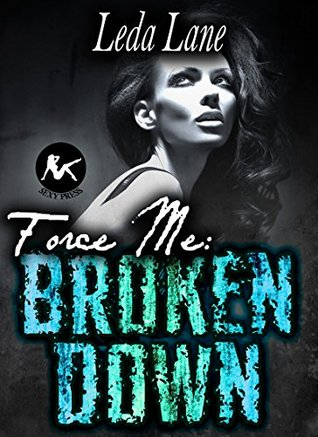 Force Me: Broken Down: A dubcon forced romance, stopped by the cops, handcuffed and humiliated mfm submission erotica