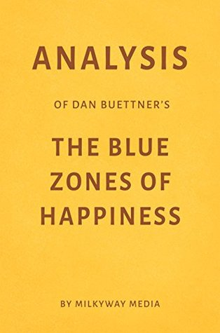 Analysis of Dan Buettner's The Blue Zones of Happiness by Milkyway Media