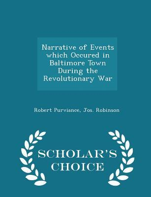 Narrative of Events Which Occured in Baltimore Town During the Revolutionary War - Scholar's Choice Edition