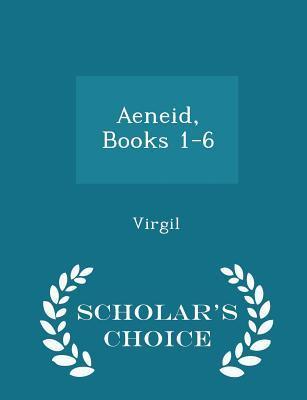 Aeneid, Books 1-6 - Scholar's Choice Edition