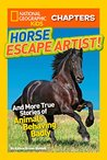 National Geographic Kids Chapters: Horse Escape Artist: And More True Stories of Animals Behaving Badly (National Geographic Kids Chapters)