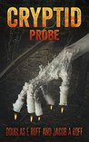 Cryptid: Probe (Cryptid Trilogy Book 2)
