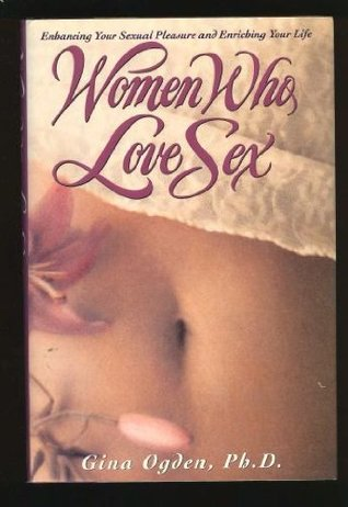 Women Who Love Sex/Enhancing Your Sexual Pleasure and Enriching Your Life