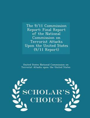 The 9/11 Commission Report: Final Report of the National Commission on Terrorist Attacks Upon the United States (9/11 Report) - Scholar's Choice Edition