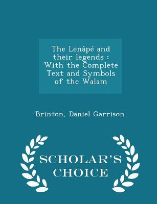 The Len�p� and Their Legends: With the Complete Text and Symbols of the Walam - Scholar's Choice Edition