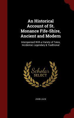 An Historical Account of St. Monance Fife-Shire, Ancient and Modern: Interspersed with a Variety of Tales, Incidental, Legendary & Traditional