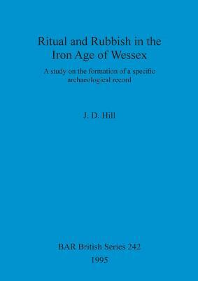 Ritual and Rubbish in the Iron Age of Wessex