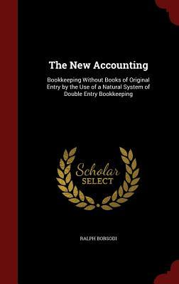 The New Accounting: Bookkeeping Without Books of Original Entry by the Use of a Natural System of Double Entry Bookkeeping