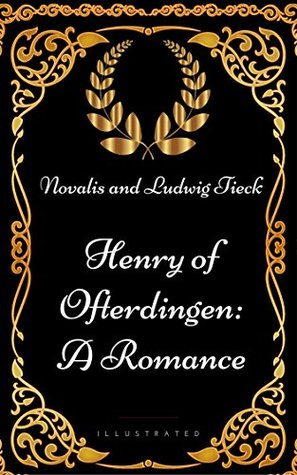Henry of Ofterdingen: A Romance : By Novalis and Ludwig Tieck - Illustrated
