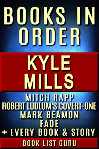 Kyle Mills Books in Order: Mitch Rapp series (inc Mitch Rapp new books), Covert-One series, Mark Beamon series, Fade series, all standalone novels, and ... Mills biography. (Series Order Book 63)