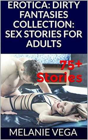 EROTICA: 75+ DIRTY FANTASIES COLLECTION: SEX STORIES FOR ADULTS, SEX ...