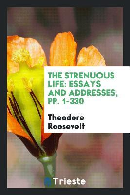 The Strenuous Life: Essays and Addresses, Pp. 1-330