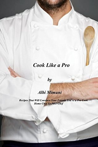 Cook Like a Pro: Recipes That Will Convince Your Friends You're a Pro Cook