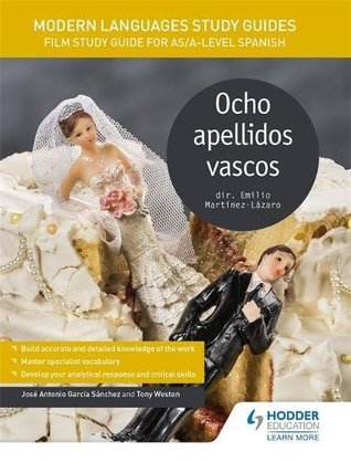 Modern Languages Study Guides: Ocho apellidos vascos: Film Study Guide for AS/A-level Spanish
