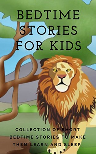 BEDTIME STORIES FOR KIDS: COLLECTION OF SHORT BEDTIME STORIES TO MAKE THEM LEARN AND SLEEP (KIDS BOOK 2) (KIDS BOOK, PICTURES BOOK, CHILDREN'S BOOK,PRE-SCHOOL,FAIRLY TALE,EARLY LEARNING)
