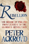 Rebellion: The History of England from James I to the Glorious Revolution (The History of England, #3)
