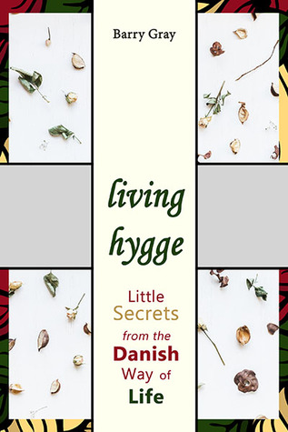 Living Hygge: Little Secrets from the Danish Way of Life