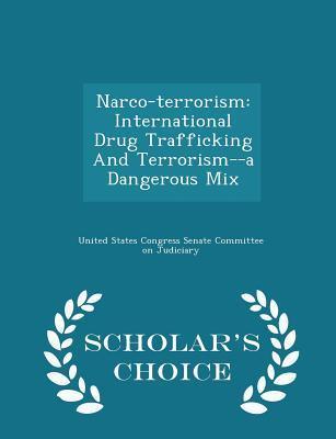 Narco-Terrorism: International Drug Trafficking and Terrorism--A Dangerous Mix