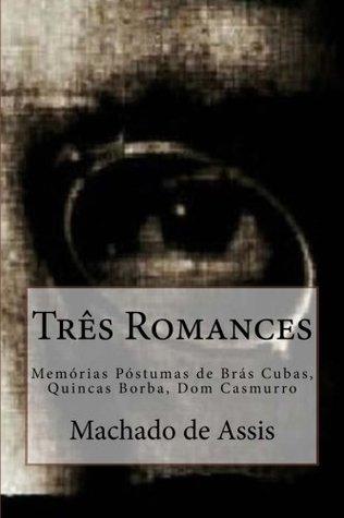 Três Romances: Memórias Póstumas de Brás Cubas, Quincas Borba, Dom Casmurro