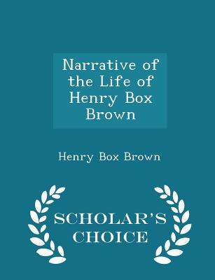 Narrative of the Life of Henry Box Brown - Scholar's Choice Edition