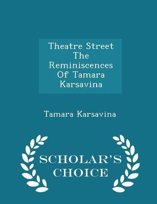 theatre-street-the-reminiscences-of-tamara-karsavina-scholar-s-choice-edition