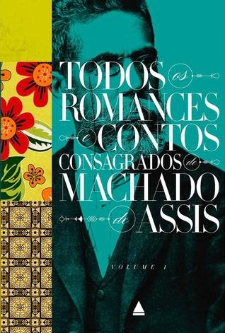 Todos os Romances e Contos Consagrados de Machado de Assis - Volume 1