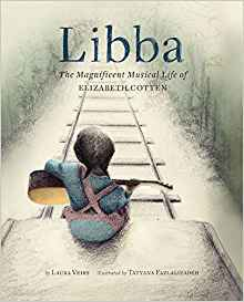 Libba: The Magnificent Musical Life of Elizabeth Cotten (Early Elementary Story Books, Children's Music Books, Biography Books for Kids)